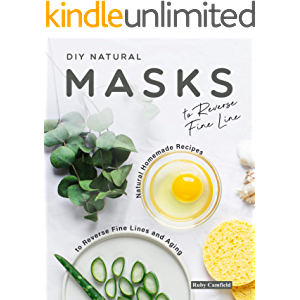 DIY Natural Masks to Reverse Fine Line: Natural Homemade Recipes to Reverse Fine Lines and Aging