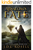Absalom's Fate: A LitRPG Quest (The Everlands: Book 1)