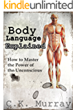 Body Language Explained: How to Master the Power of the Unconscious: (Nonverbal Communication, Relationships, Charisma, Self Esteem, Communication Skills)