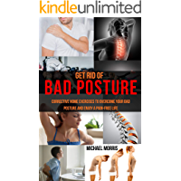 Get Rid of Bad Posture: Corrective Home Exercises to Overcome Your Bad Posture and Enjoy a Pain-Free Life