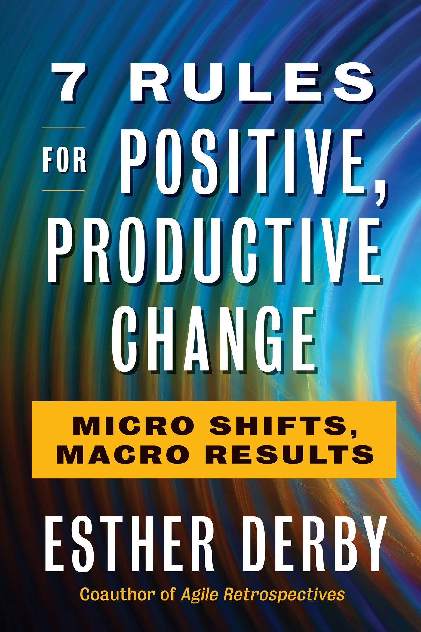 7 Rules For Positive, Productive Change: Micro Shifts, Macro ...