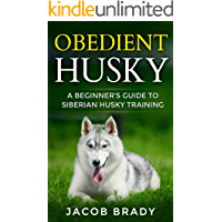 Obedient Husky : A Beginner's Guide to Siberian Husky Training