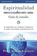 Espiritualidad emocionalmente sana - Guía de estudio: Es imposible tener madurez espiritual si somos inmaduros emocionalmente (Emotionally Healthy Spirituality) (Spanish Edition) Kindle Edition