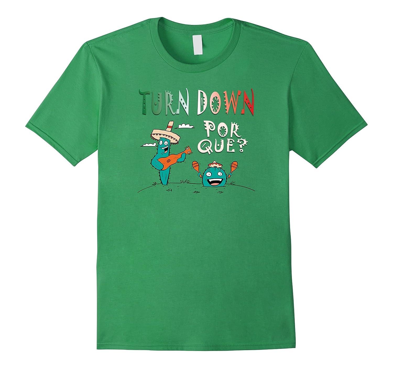 719c29c1 Turn Down Por Que Shirt – Funny Cinco de Mayo T-shirt-CD – Canditee