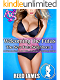 Welcoming the Futas (The New Futa Neighbors 1): (A Futa-on-Female, Hot Wife, Cheating, Cuckolding Erotica)