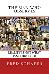 The Man Who Observes: Reality is not what you think it is Kindle Edition
