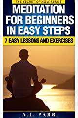 Meditation For Beginners in Easy Steps (7 Easy Lessons and Exercises): Understanding Eckhart Tolle, Maharishi Mahesh Yogi, Dalai Lama, Krishnamurti and more! (The Secret of Now Book 5) Kindle Edition
