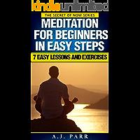 Meditation For Beginners in Easy Steps (7 Easy Lessons and Exercises): Understanding Eckhart Tolle, Maharishi Mahesh Yogi, Dalai Lama, Krishnamurti and ... (The Secret of Now Book 5) (English Edition)