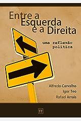 Entre a Esquerda e a Direita: Uma reflexão política eBook Kindle