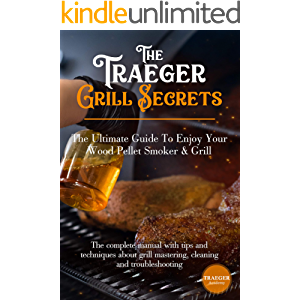 The Traeger Grill Secrets • The Ultimate Guide To Enjoy Your Wood Pellet Smoker & Grill: The Complete Manual With Tips…