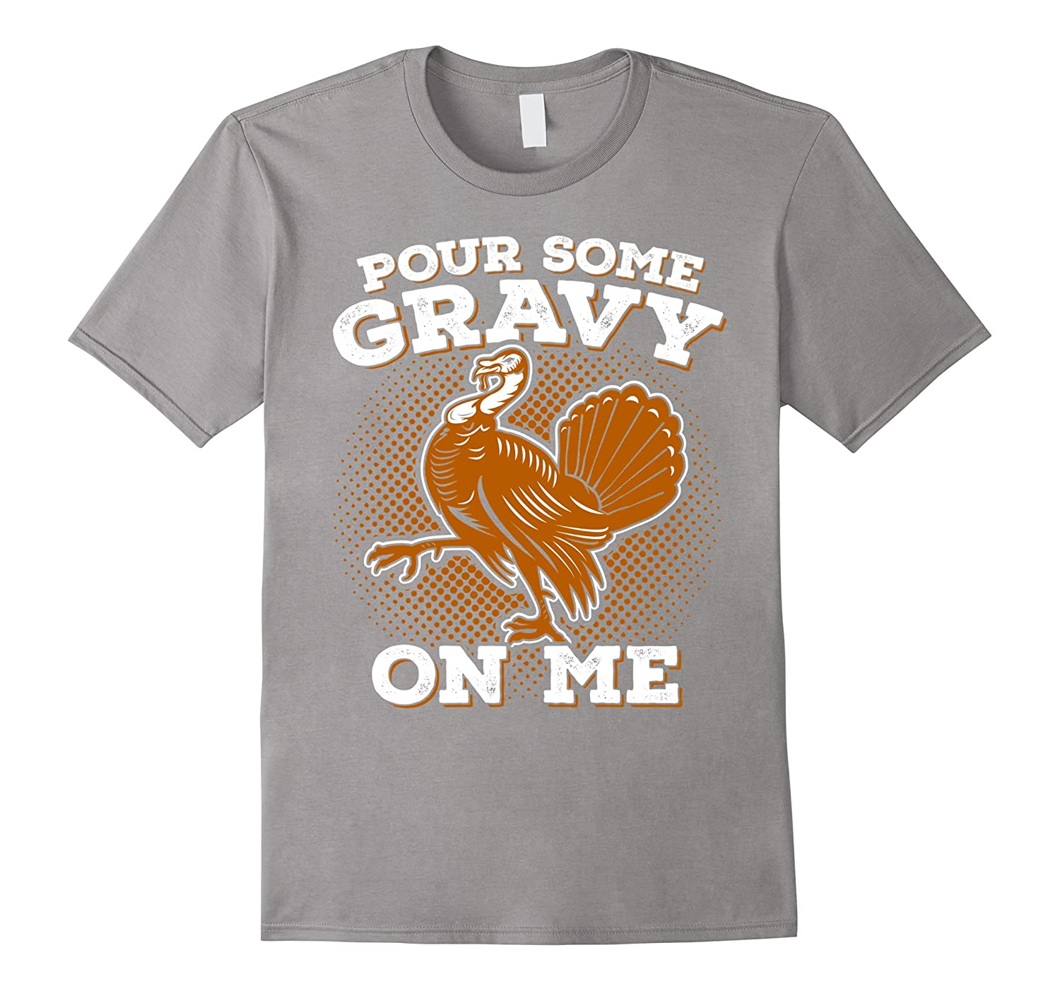 Funny Thanksgiving T-Shirt - Pour Some Gravy Turkey Shirt-CL