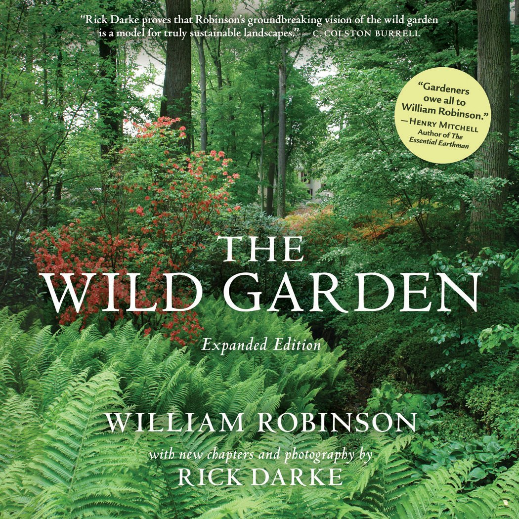 the wild garden expanded edition william robinson rick darke the wild garden expanded edition william robinson rick darke 9780881929553 com books