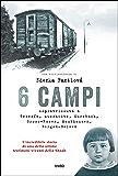 6 campi: Sopravvissuta a Terezín, Auschwitz, Kurzbach, Gross-Rosen, Mauthausen e Bergen-Belsen