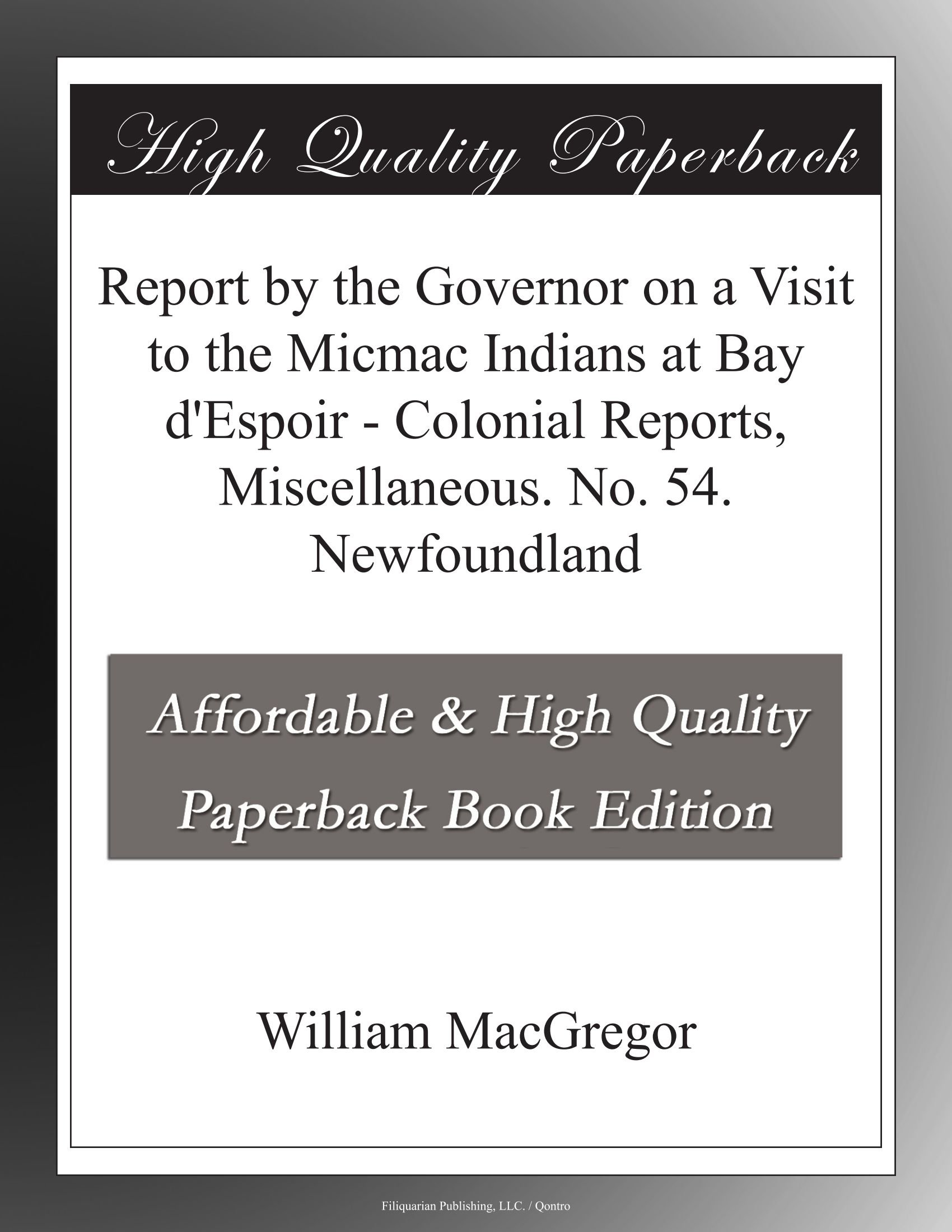 Download Report by the Governor on a Visit to the Micmac Indians at Bay d'Espoir - Colonial Reports, Miscellaneous. No. 54. Newfoundland ebook