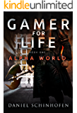 Gamer for Life (Alpha World Book 1) (English Edition)