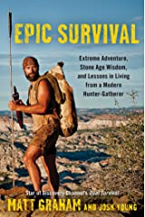 Epic Survival: Extreme Adventure, Stone Age Wisdom, and Lessons in Living From a Modern Hunter-Gatherer Kindle Edition