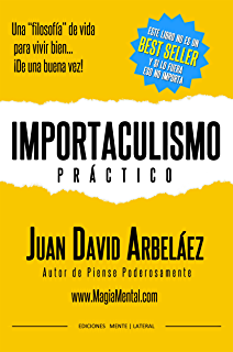 Importaculismo Practico: Una filosofía de vida para vivir bien de una buena vez (Spanish