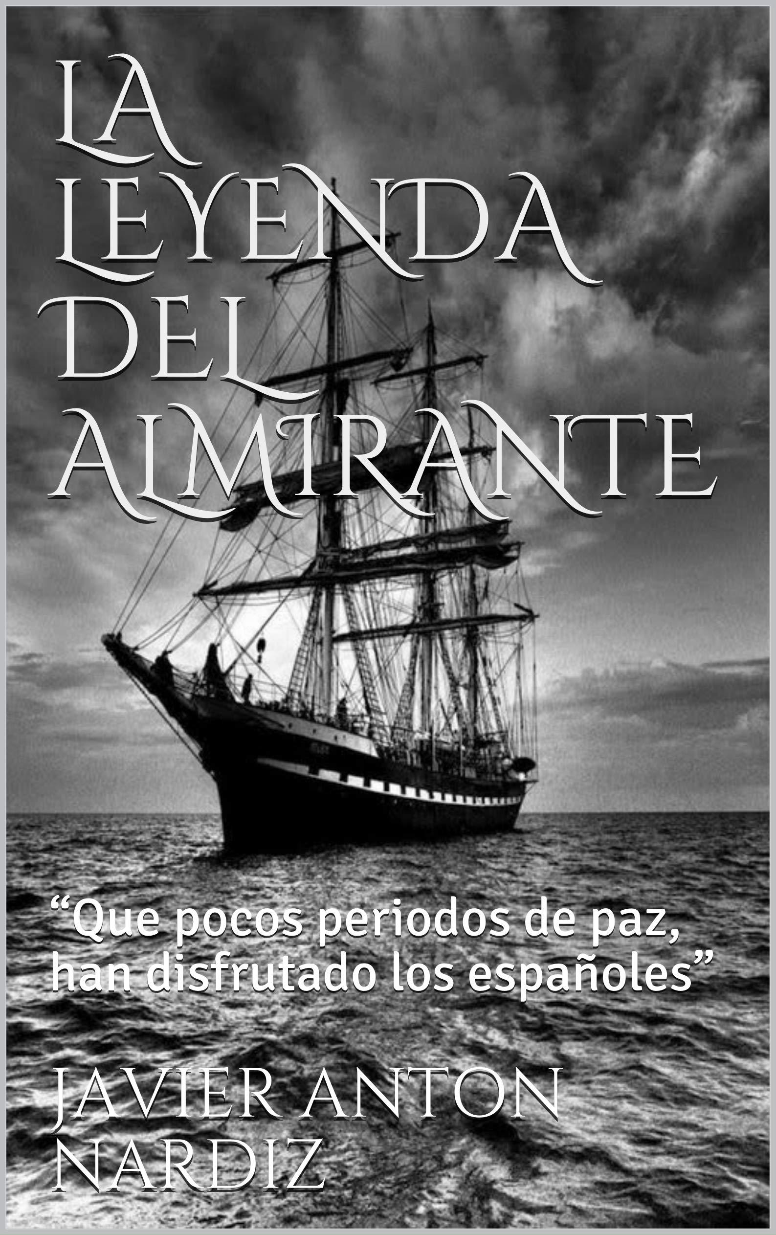 """LA LEYENDA DEL ALMIRANTE: """"Que pocos periodos de paz, han disfrutado los españoles"""""""