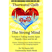 Tharwatul Qalb The Strong Mind Volume 1: Taking Anxiety Apart Happily, once and for all.: Islamic Thinking meets Modern…