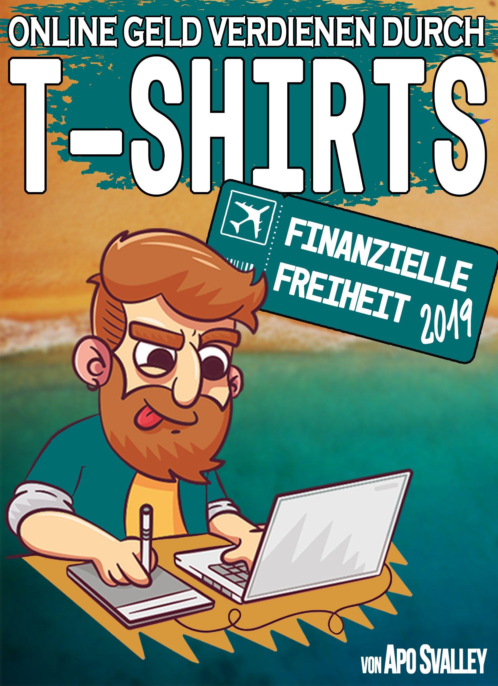 Online Geld Verdienen Durch T Shirts  Dein Ticket In Die Finanzielle Freiheit 2019  Passives Einkommen Durch Online Marketing
