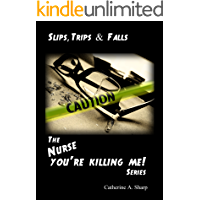Slips, Trips and Falls: The 'Nurse you're killing me' series. (Nurse you're killing me! Book 2)