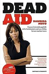 Dead Aid: Warum Entwicklungshilfe nicht funktioniert und was Afrika besser machen kann (German Edition) Kindle Edition