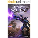 I Am Mech: A Mecha Space Opera Adventure (Metal Fury Book 1)