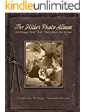 "The Hitler Photo Album: 350 Images of Adolf Hitler That ""They"" Don't Want You To See"