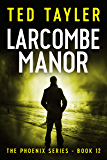 Larcombe Manor: The Phoenix Series Book 12