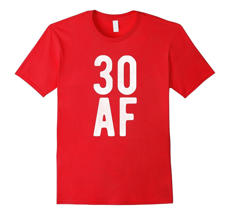 30th Birthday 30 AF T Shirt Distressed Gift-TH