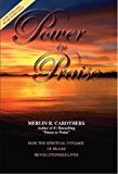 Power in Praise: How the Spiritual Dynamic of Praise Revolutionizes Lives