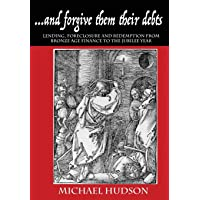 And Forgive Them Their Debts: Lending, Foreclosure and Redemption From Bronze Age Finance to the Jubilee Year: 1