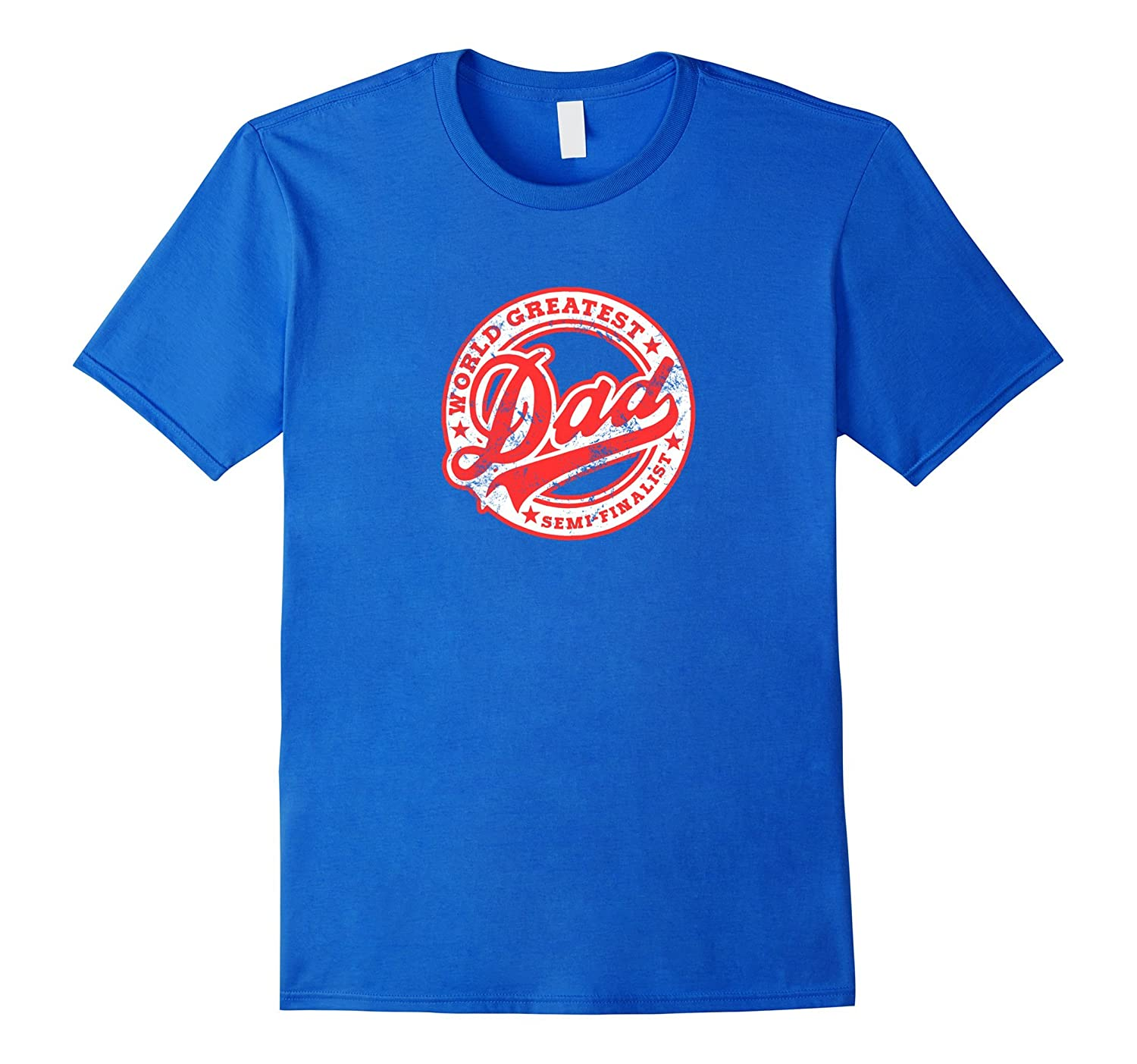Worlds Greatest Dad Semi-Finalist Funny Fathers Day T-Shirt- TPT