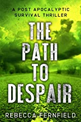 The Path to Despair: A Post Apocalyptic Thriller (A World Torn Down Book 4) Kindle Edition