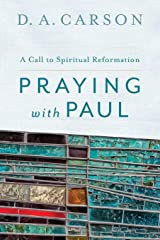 Praying with Paul: A Call to Spiritual Reformation Paperback