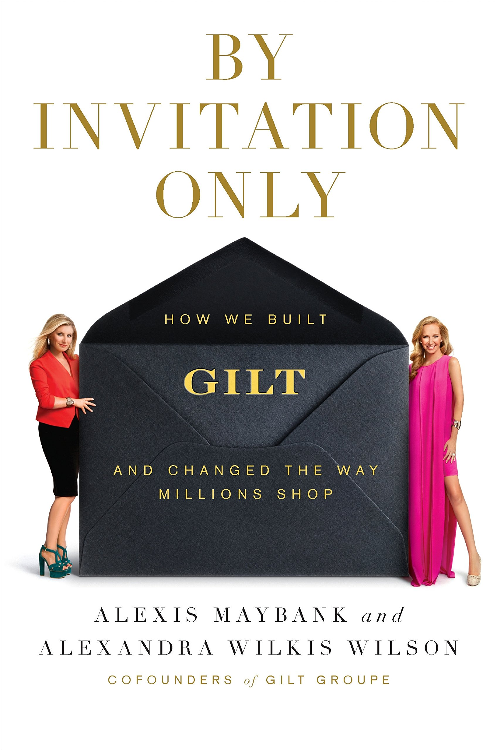 By invitation only how we built gilt and changed the way millions by invitation only how we built gilt and changed the way millions shop alexis maybank alexandra wilkis wilson 9781591844631 amazon books stopboris Images