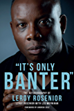 'It's Only Banter': The Autobiography of Leroy Rosenior