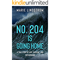 No. 204 is going home: A True Story of Love, Survival, and Motherhood