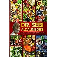 Dr. Sebi's Alkaline and Anti-Inflammatory Diet for Beginners: Discover the Secrets of Dr. Sebi's Alkaline-Anti…