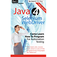 Absolute Beginner (Part 1) Java 4 Selenium WebDriver: Come Learn How To Program For Automation Testing (English Edition)