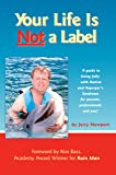 Your Life is Not a Label: A Guide to Living Fully with Autism and Asperger's Syndrome for Parents, Professionals and You!