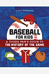 Baseball for Kids: A Young Fan's Guide to the History of the Game Kindle Edition