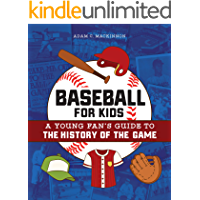 Baseball for Kids: A Young Fan's Guide to the History of the Game