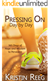 Pressing On: Day by Day