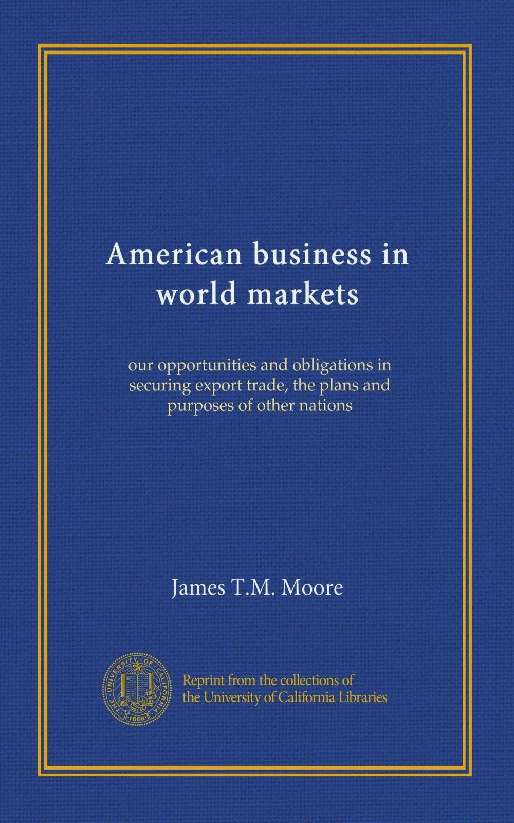 American business in world markets: our opportunities and obligations in securing export trade, the plans and purposes of other nations pdf epub
