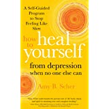 How to Heal Yourself from Depression When No One Else Can: A Self-Guided Program to Stop Feeling Like Sh*t