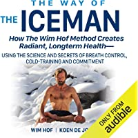 The Way of the Iceman: How the Wim Hof Method Creates Radiant, Longterm Health