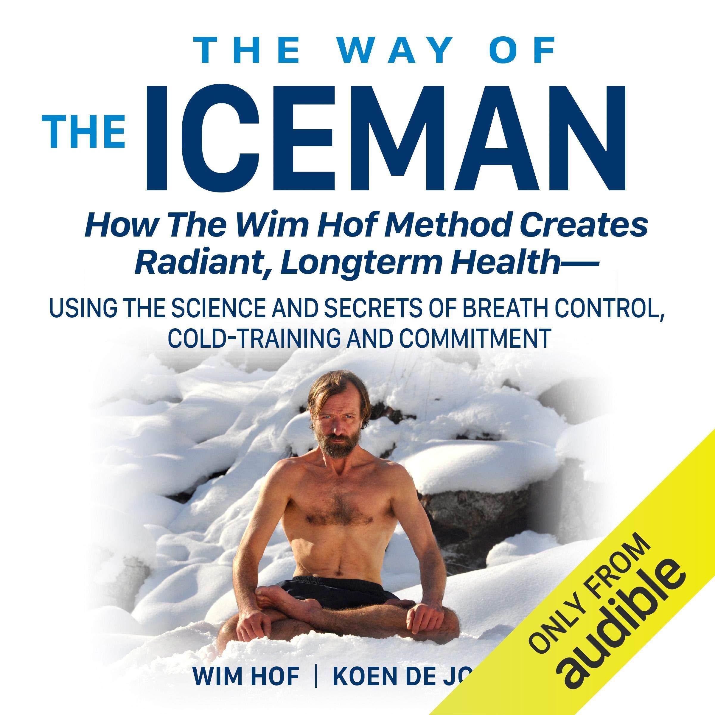 The Way Of The Iceman  How The Wim Hof Method Creates Radiant Longterm Health