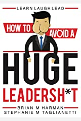 Learn Laugh Lead: How to Avoid a Huge Leadersh*t Kindle Edition