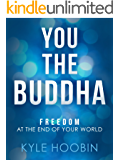 You The Buddha: Freedom At The End Of Your World  (A Book On Spiritual Enlightenment)